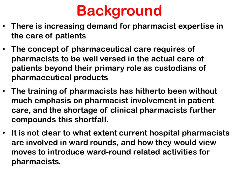 Background There is increasing demand for pharmacist expertise in the care of patients The concept of pharmaceutical care requires of pharmacists to b