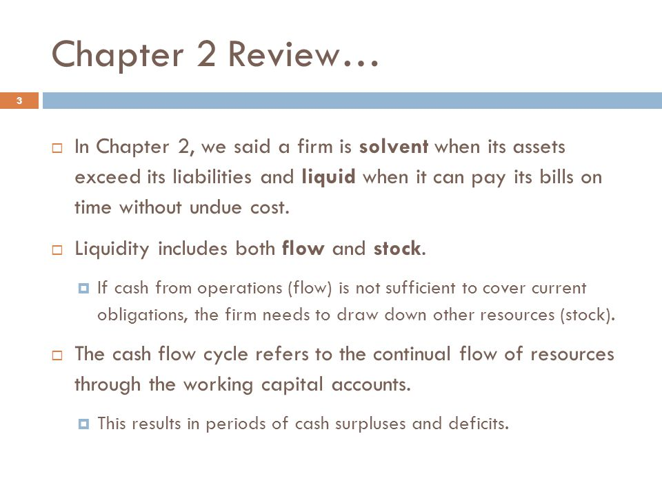 Chapter 2 Review… 3  In Chapter 2, we said a firm is solvent when its assets exceed its liabilities and liquid when it can pay its bills on time with
