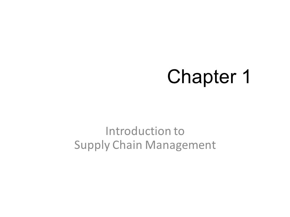 Chapter 1 Introduction to Supply Chain Management