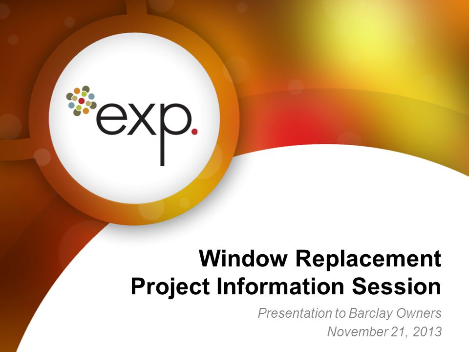 Presentation to Barclay Owners November 21, 2013 Window Replacement Project Information Session