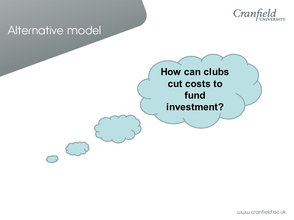 Alternative model How can clubs cut costs to fund investment?