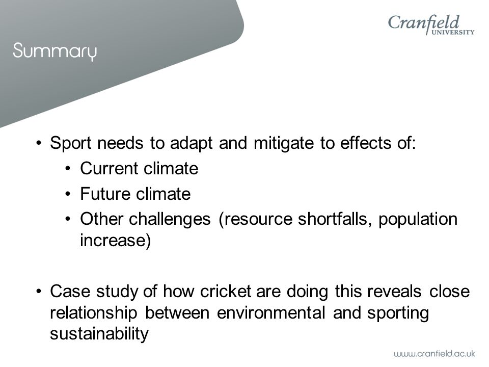 Summary Sport needs to adapt and mitigate to effects of: Current climate Future climate Other challenges (resource shortfalls, population increase) Ca