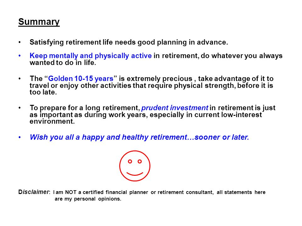 Summary Satisfying retirement life needs good planning in advance.