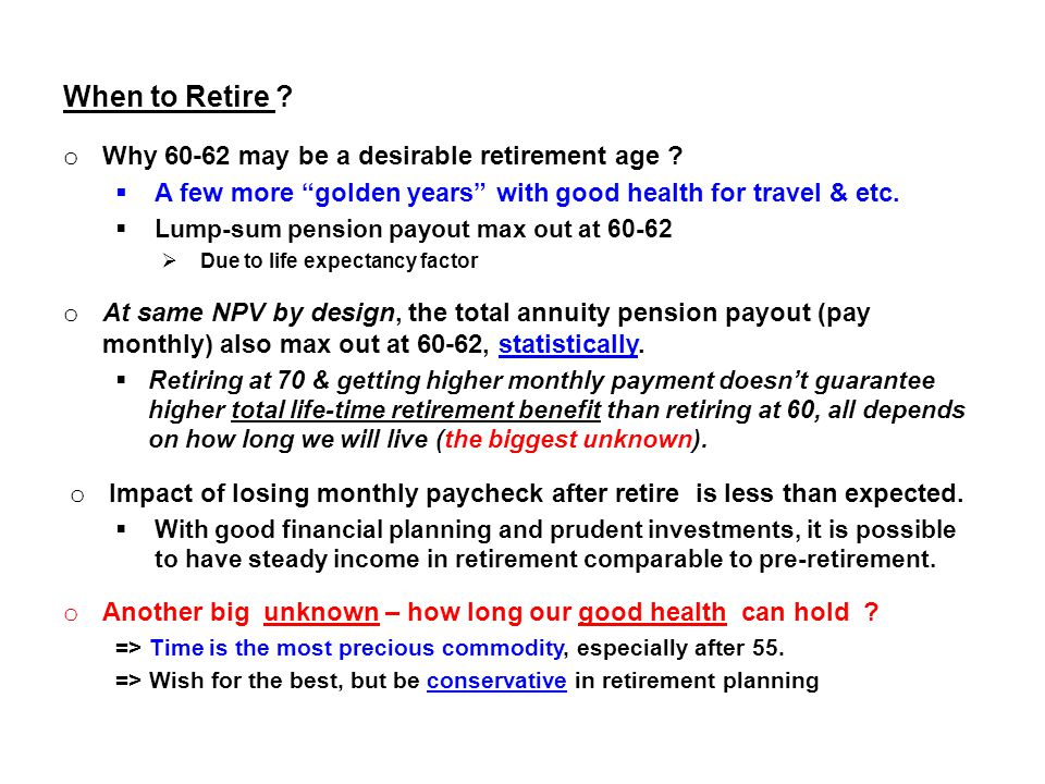 A Few Legitimate Reasons to Retire Late o Just love what you do on your job everyday  Examples of the lucky few  Warren Buffet  Professors  Medical doctors  Private business owners o Need few more service years to qualify for pension o Need more savings to retire comfortably.