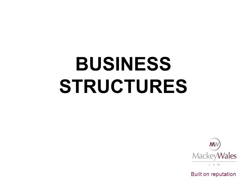 Built on reputation BUSINESS STRUCTURES