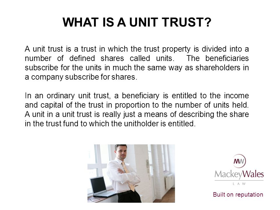 Built on reputation WHAT IS A UNIT TRUST.