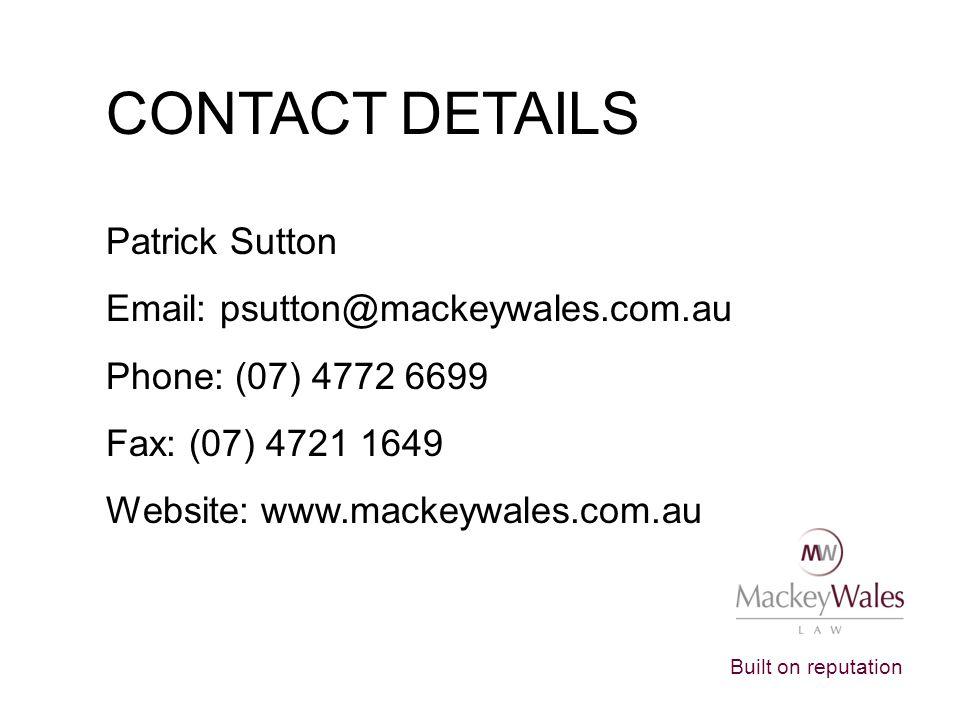 Built on reputation CONTACT DETAILS Patrick Sutton Email: psutton@mackeywales.com.au Phone: (07) 4772 6699 Fax: (07) 4721 1649 Website: www.mackeywales.com.au