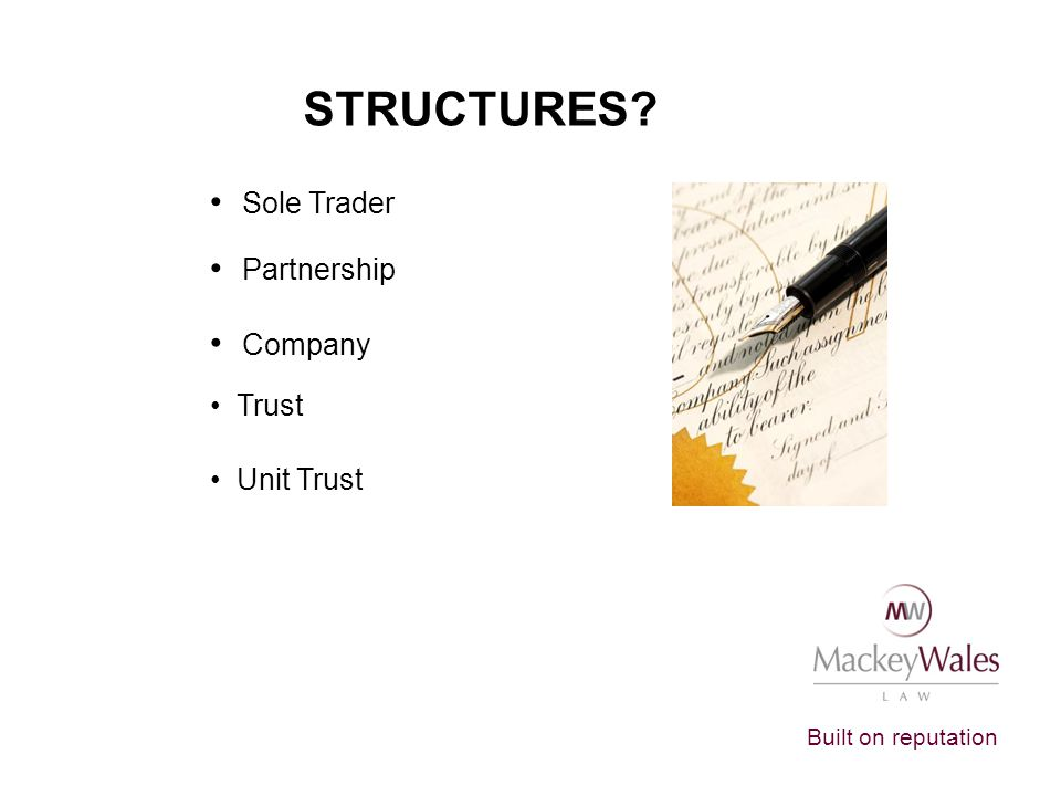 Built on reputation STRUCTURES? Sole Trader Partnership Company Trust Unit Trust
