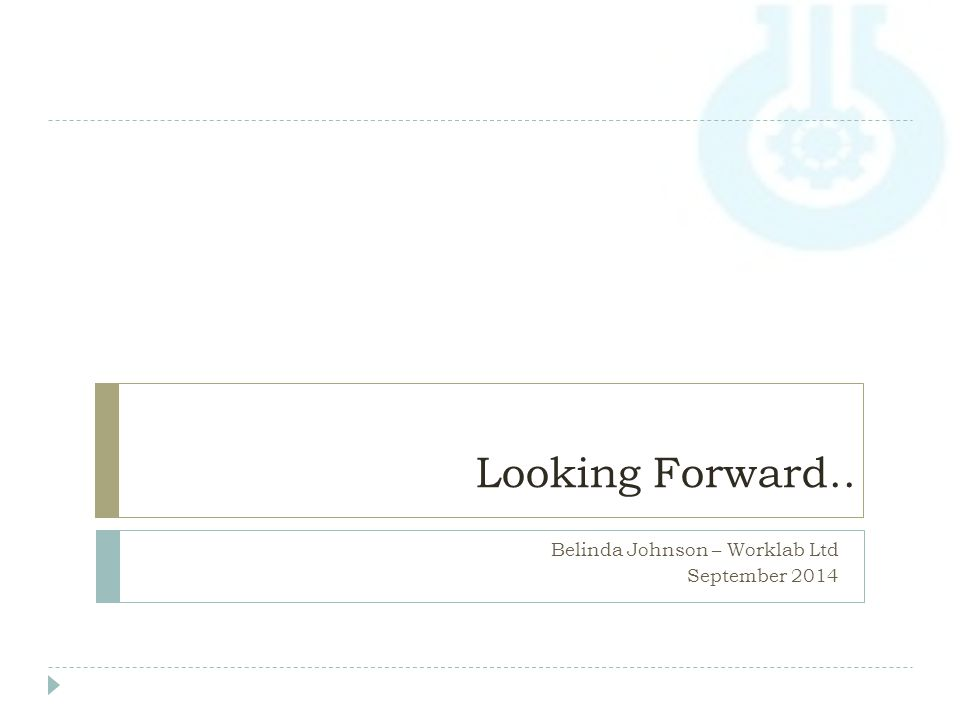 Looking Forward.. Belinda Johnson – Worklab Ltd September 2014