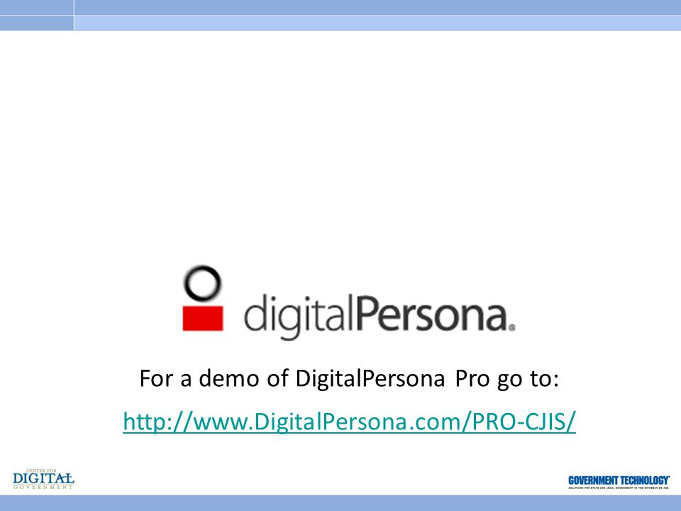 For a demo of DigitalPersona Pro go to: http://www.DigitalPersona.com/PRO-CJIS/