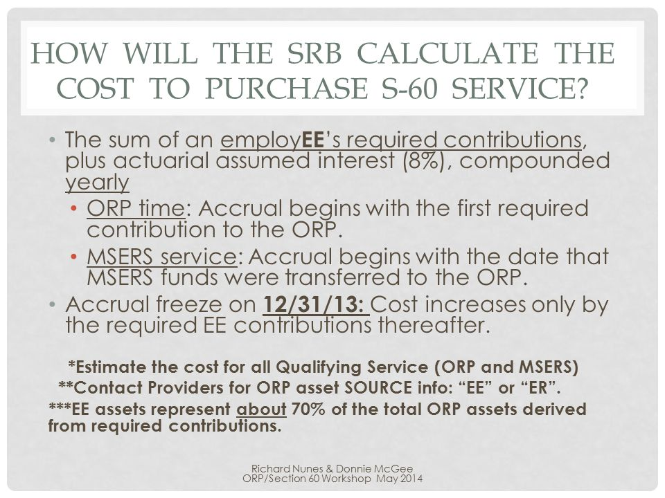 HOW WILL THE SRB CALCULATE THE COST TO PURCHASE S-60 SERVICE? The sum of an employ EE 's required contributions, plus actuarial assumed interest (8%),