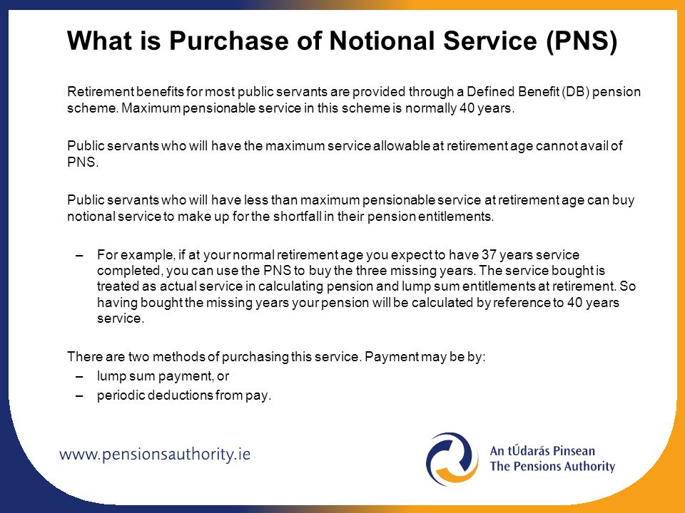 What is Purchase of Notional Service (PNS) Retirement benefits for most public servants are provided through a Defined Benefit (DB) pension scheme.