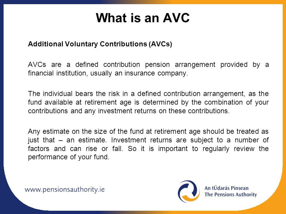 What is an AVC Additional Voluntary Contributions (AVCs) AVCs are a defined contribution pension arrangement provided by a financial institution, usua