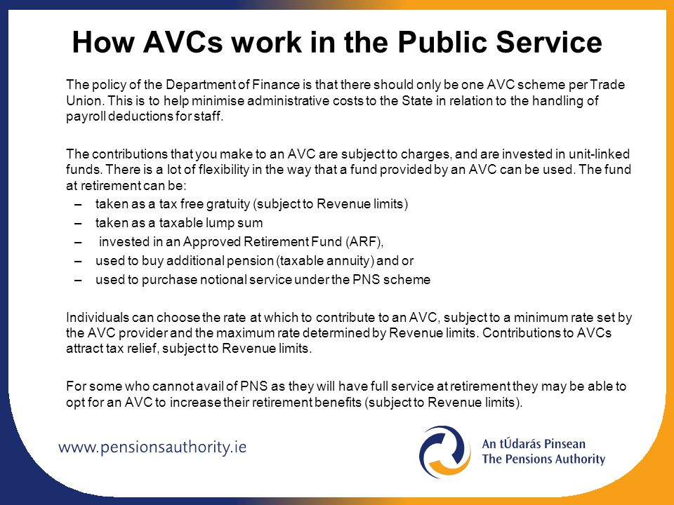 How AVCs work in the Public Service The policy of the Department of Finance is that there should only be one AVC scheme per Trade Union. This is to he