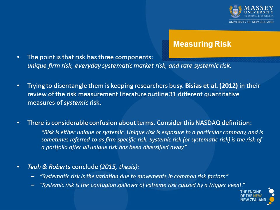Measuring Risk The point is that risk has three components: unique firm risk, everyday systematic market risk, and rare systemic risk.