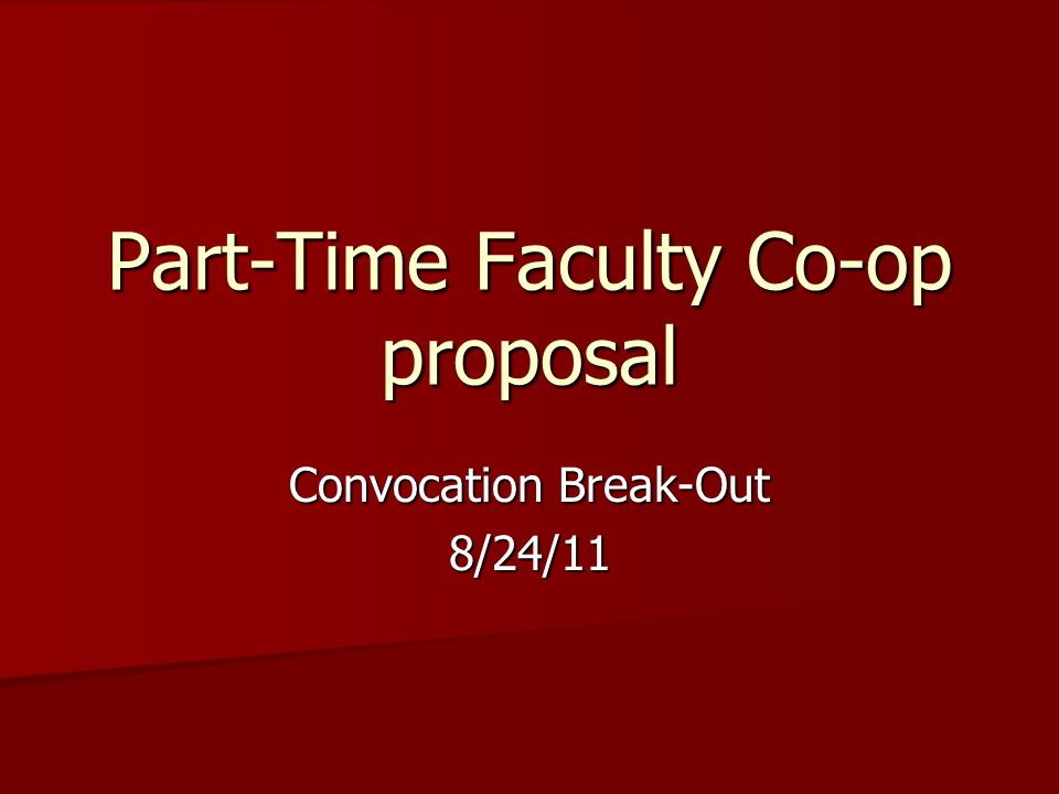Convocation Break-Out 8/24/11 Part-Time Faculty Co-op proposal
