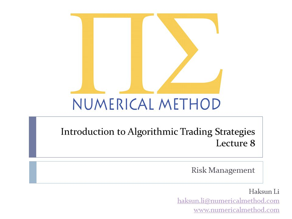Introduction to Algorithmic Trading Strategies Lecture 8 Risk Management Haksun Li haksun.li@numericalmethod.com www.numericalmethod.com
