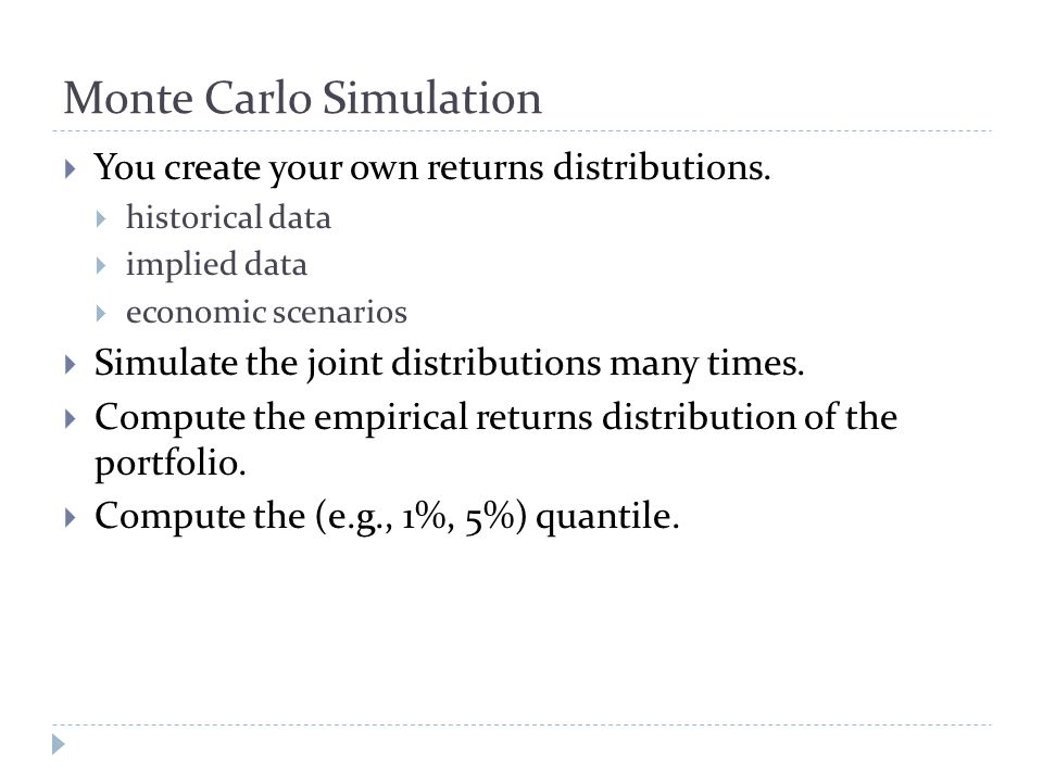 Monte Carlo Simulation  You create your own returns distributions.
