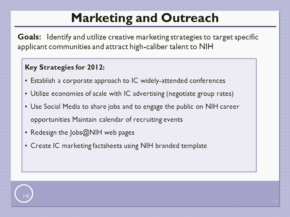 13 Marketing and Outreach Goals: Identify and utilize creative marketing strategies to target specific applicant communities and attract high-caliber