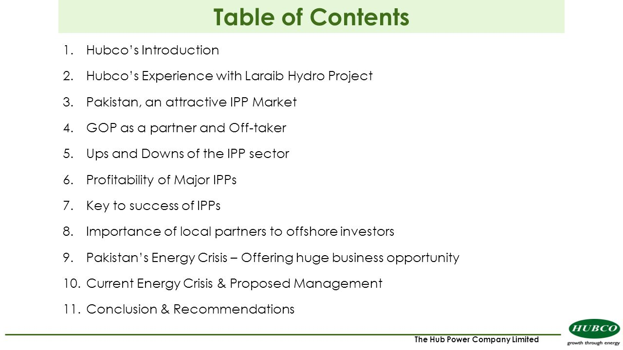 The Hub Power Company Limited Table of Contents 1.Hubco's Introduction 2.Hubco's Experience with Laraib Hydro Project 3.Pakistan, an attractive IPP Ma