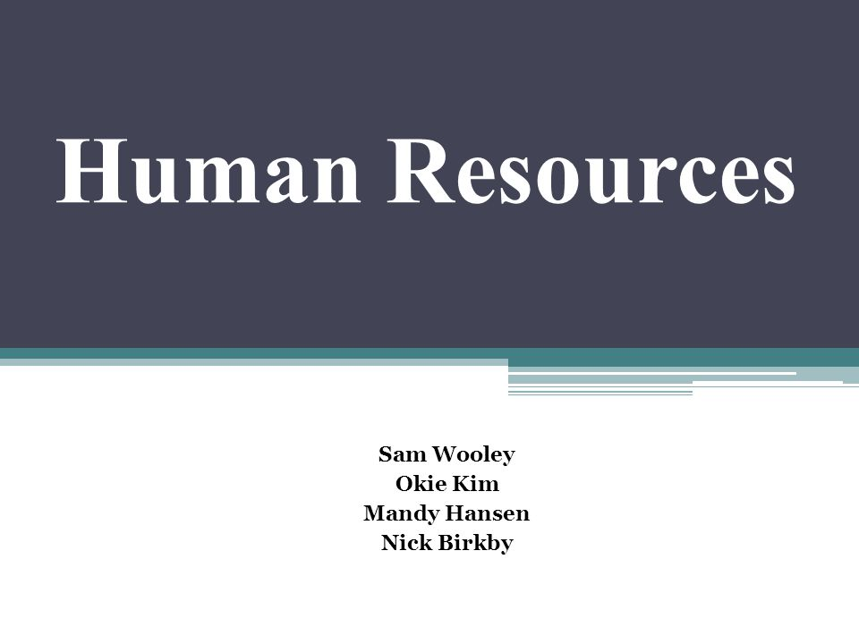 Human Resources Sam Wooley Okie Kim Mandy Hansen Nick Birkby