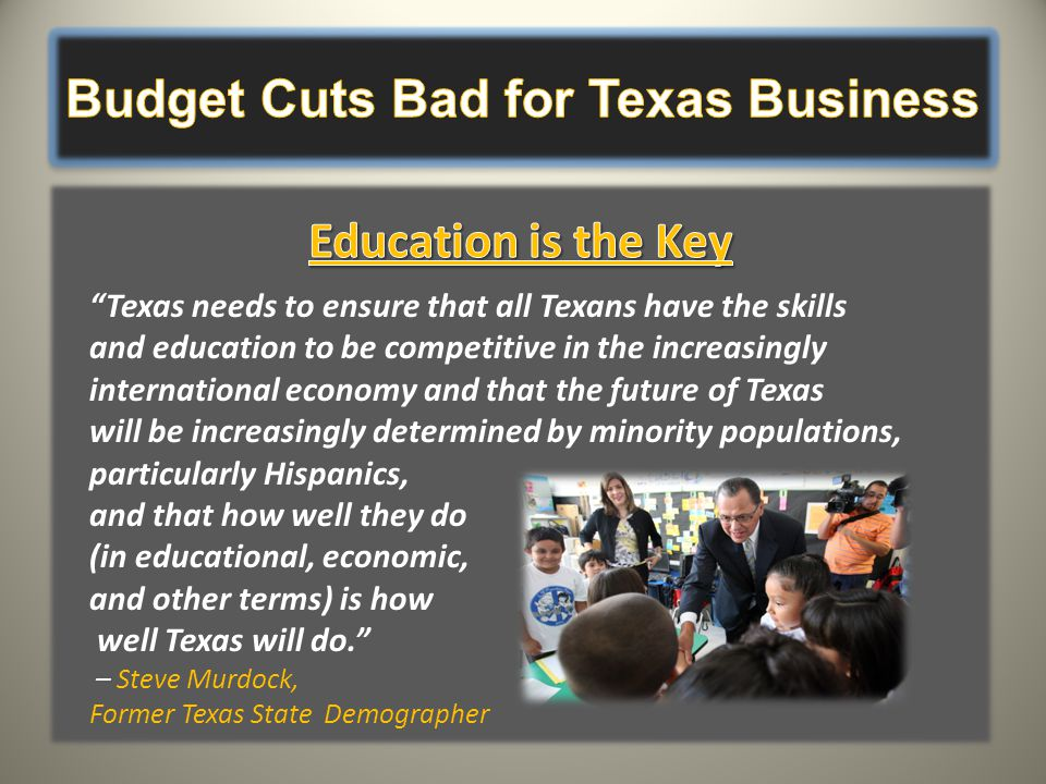 """Texas needs to ensure that all Texans have the skills and education to be competitive in the increasingly international economy and that the future o"