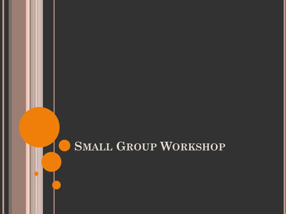 S MALL G ROUP W ORK R EPORTING O UT Poster paper Markers Mini budgets  Small group workshop  Groups of 4-6  Small Group Discussion  List of Recommendations on Poster.
