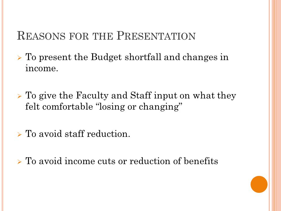 R EASONS FOR THE P RESENTATION  To present the Budget shortfall and changes in income.