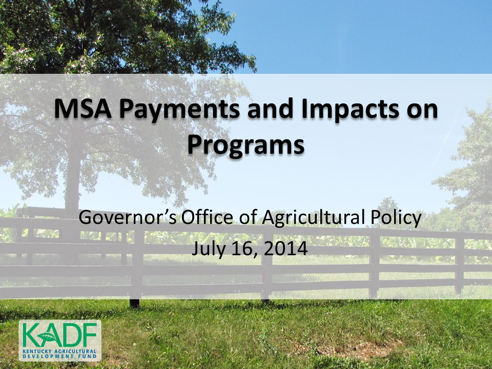 MSA Payments and Impacts on Programs Governor's Office of Agricultural Policy July 16, 2014