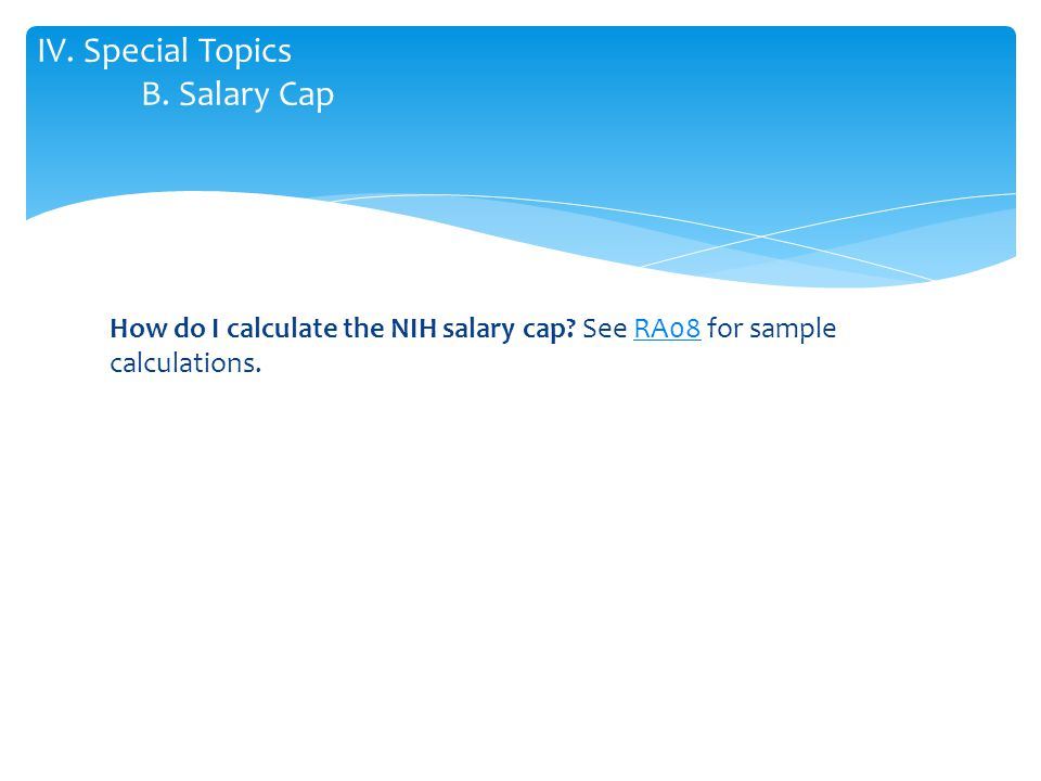 How do I calculate the NIH salary cap. See RA08 for sample calculations.RA08 IV.