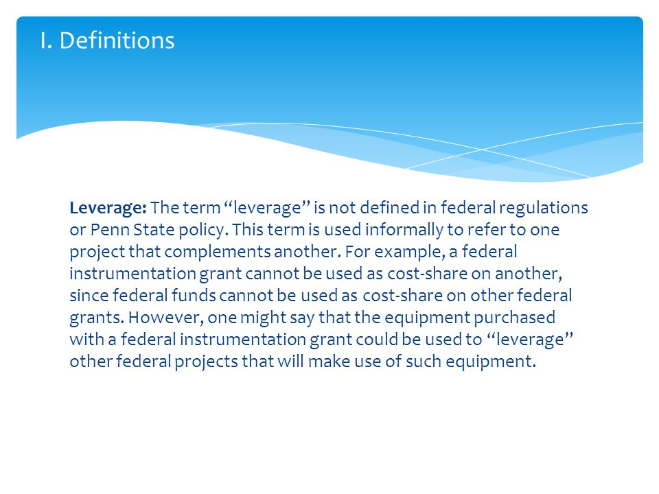 Leverage: The term leverage is not defined in federal regulations or Penn State policy.