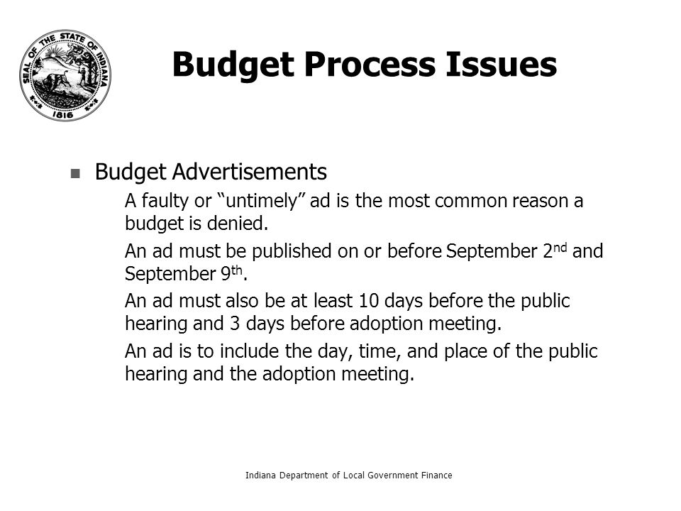 Budget Process Issues Budget Advertisements – –A faulty or untimely ad is the most common reason a budget is denied.