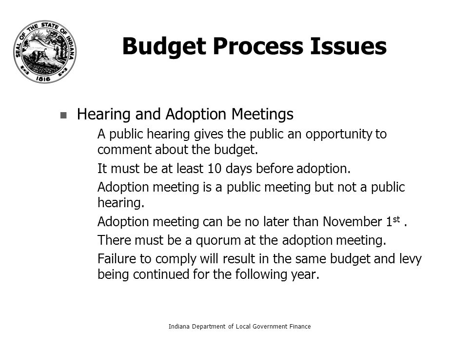 Budget Process Issues Hearing and Adoption Meetings – –A public hearing gives the public an opportunity to comment about the budget.