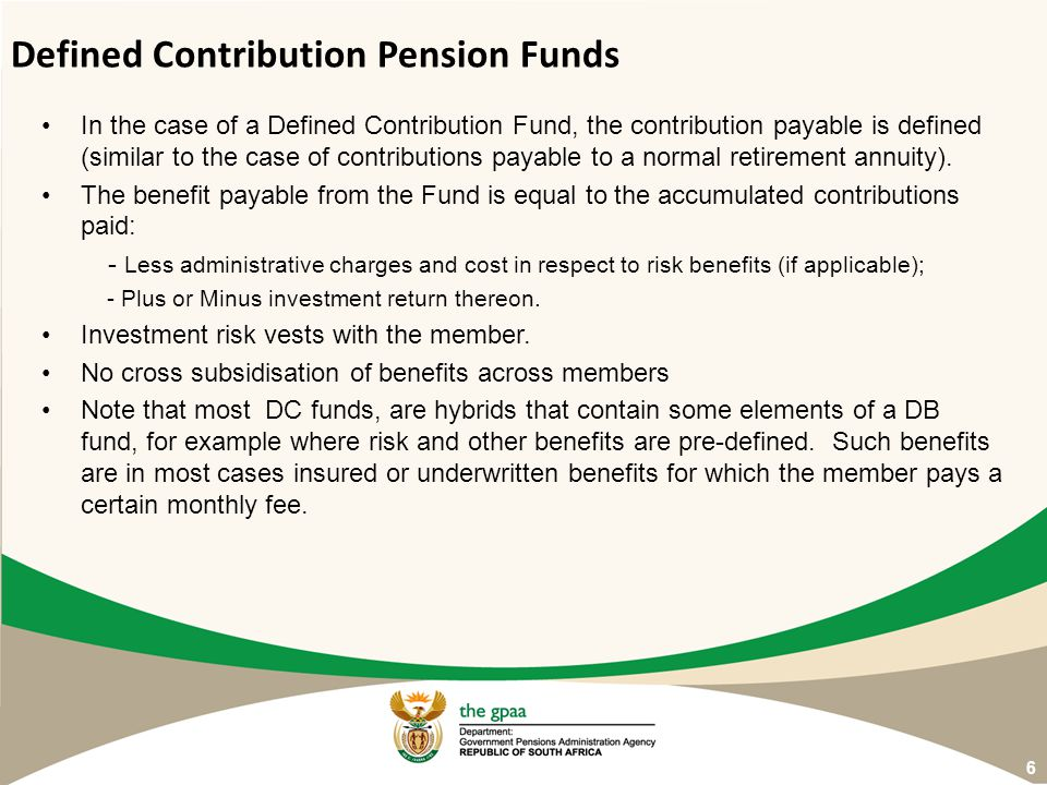 In the case of a Defined Contribution Fund, the contribution payable is defined (similar to the case of contributions payable to a normal retirement a
