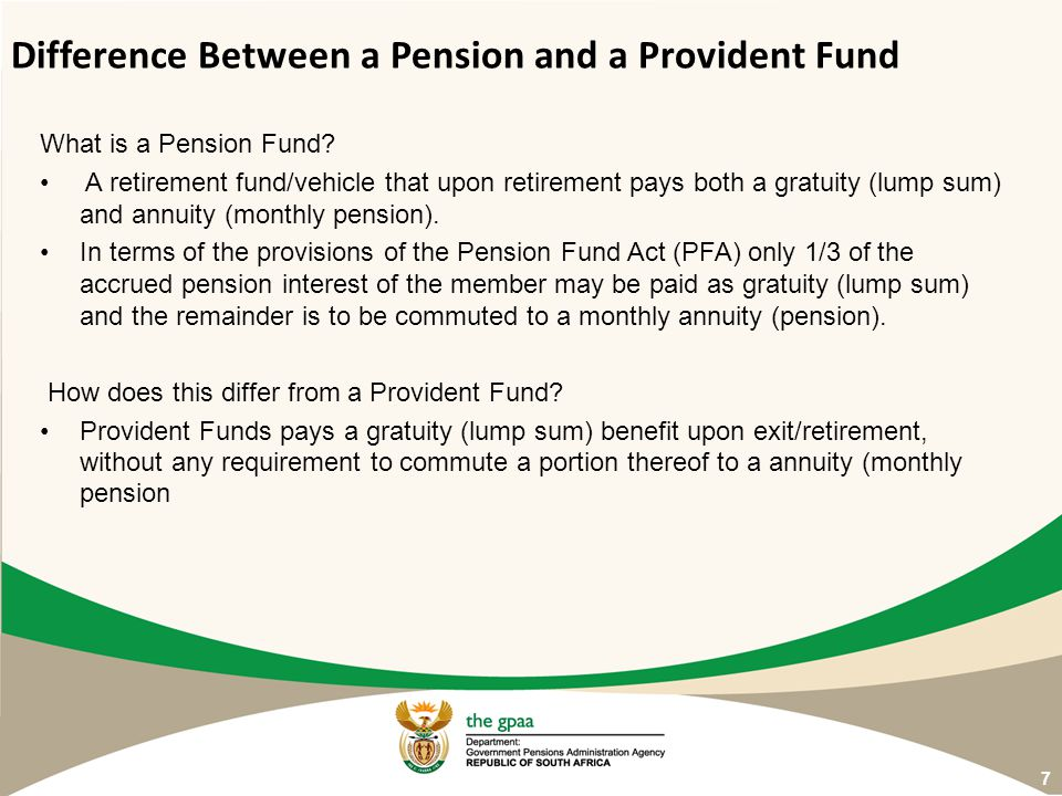 What is a Pension Fund? A retirement fund/vehicle that upon retirement pays both a gratuity (lump sum) and annuity (monthly pension). In terms of the