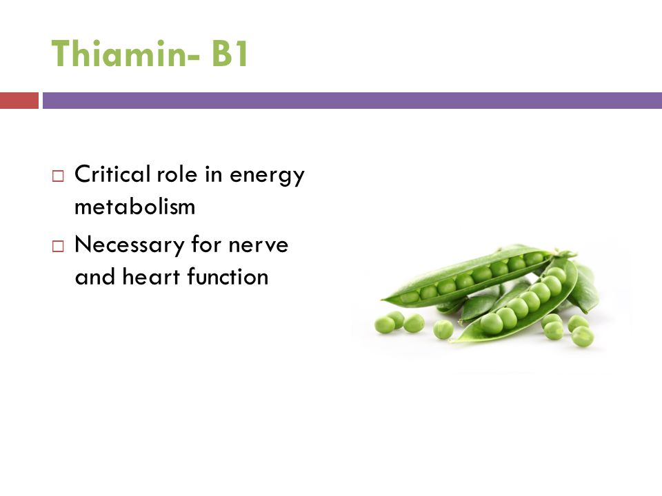 Thiamin- B1  Critical role in energy metabolism  Necessary for nerve and heart function