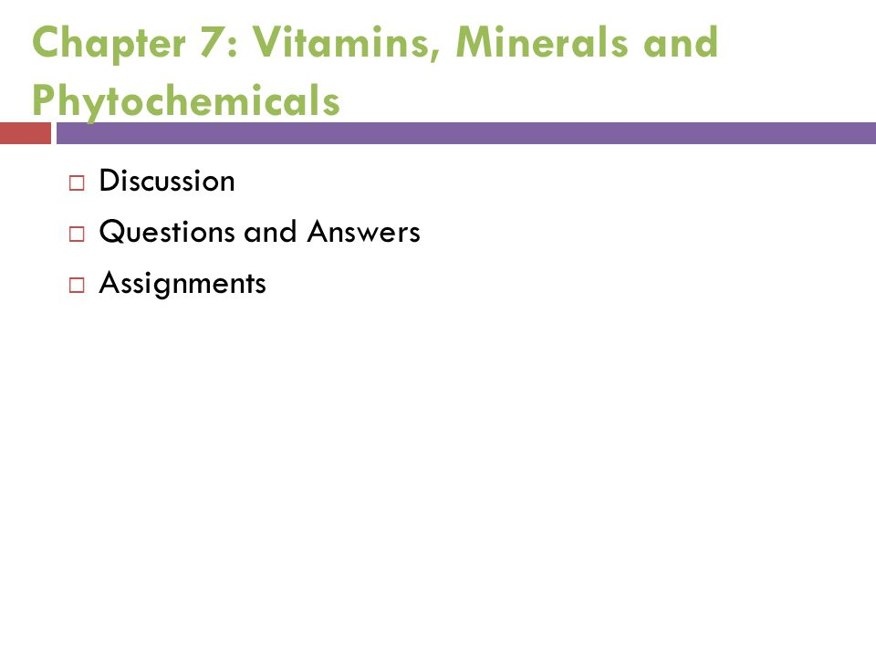 Chapter 7: Vitamins, Minerals and Phytochemicals  Discussion  Questions and Answers  Assignments