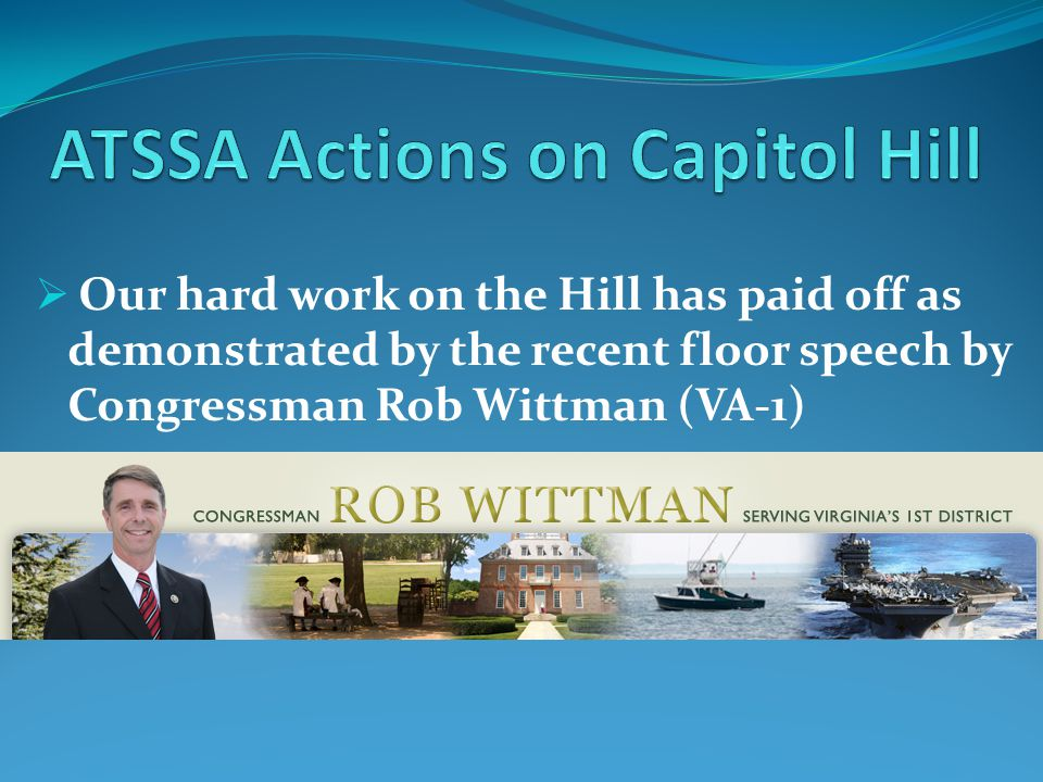  Our hard work on the Hill has paid off as demonstrated by the recent floor speech by Congressman Rob Wittman (VA-1)
