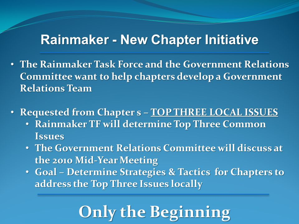 Rainmaker - New Chapter Initiative The Rainmaker Task Force and the Government Relations Committee want to help chapters develop a Government Relation