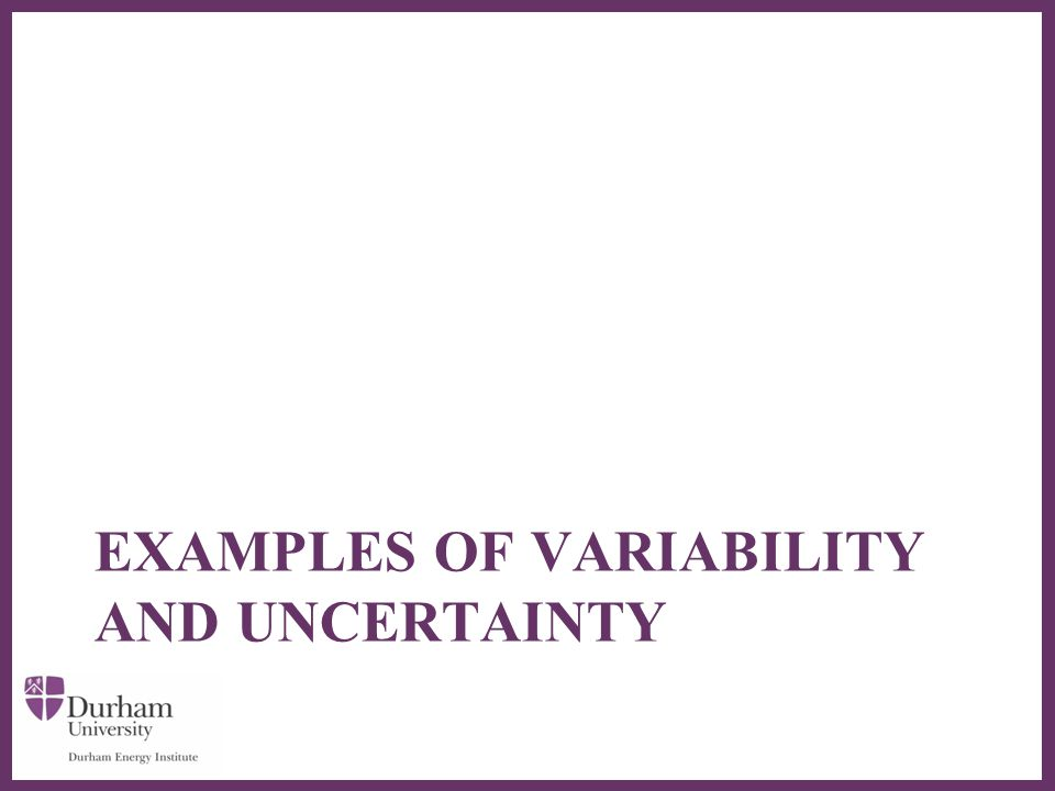 ∂ EXAMPLES OF VARIABILITY AND UNCERTAINTY