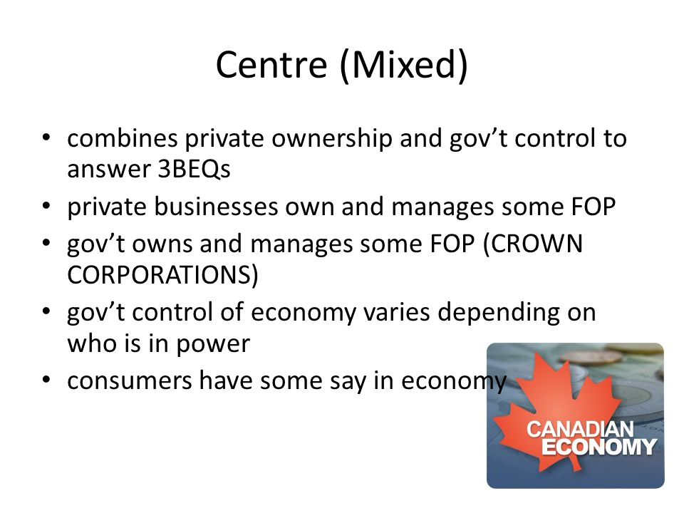 Centre (Mixed) combines private ownership and gov't control to answer 3BEQs private businesses own and manages some FOP gov't owns and manages some FO