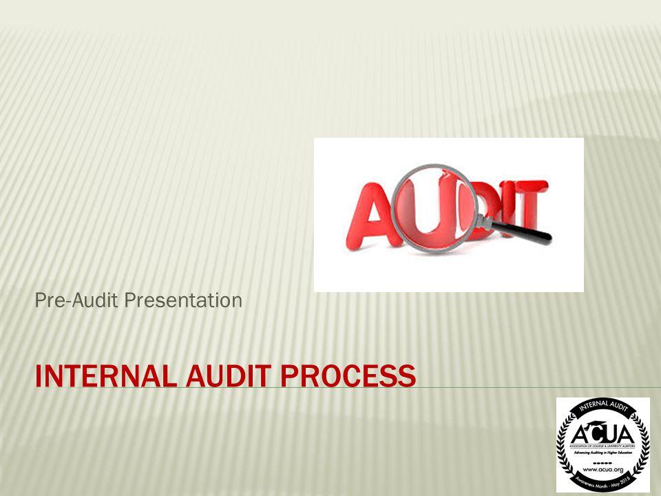 INTERNAL AUDIT PROCESS Pre-Audit Presentation