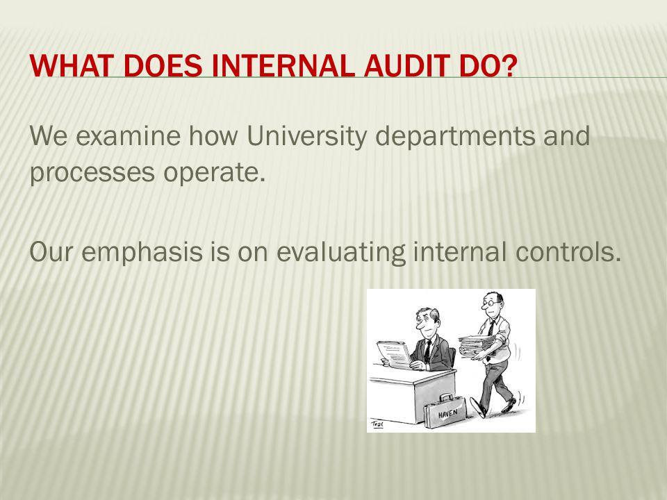 BEFORE WE PROCEED: Who is responsible for the University's internal controls.