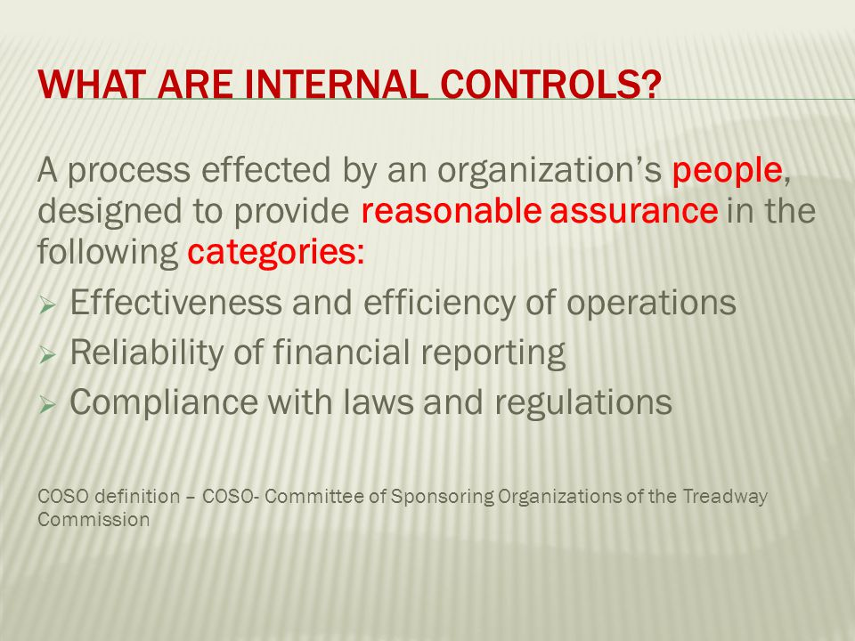 Internal controls are not something that are simply laid on top of the organization Internal controls must permeate the organization