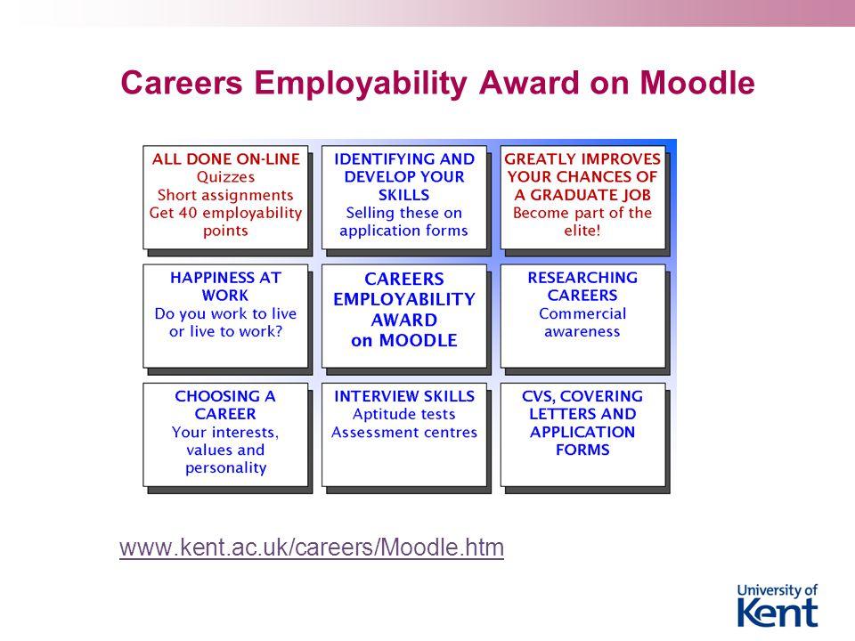 Careers Employability Award on Moodle www.kent.ac.uk/careers/Moodle.htm