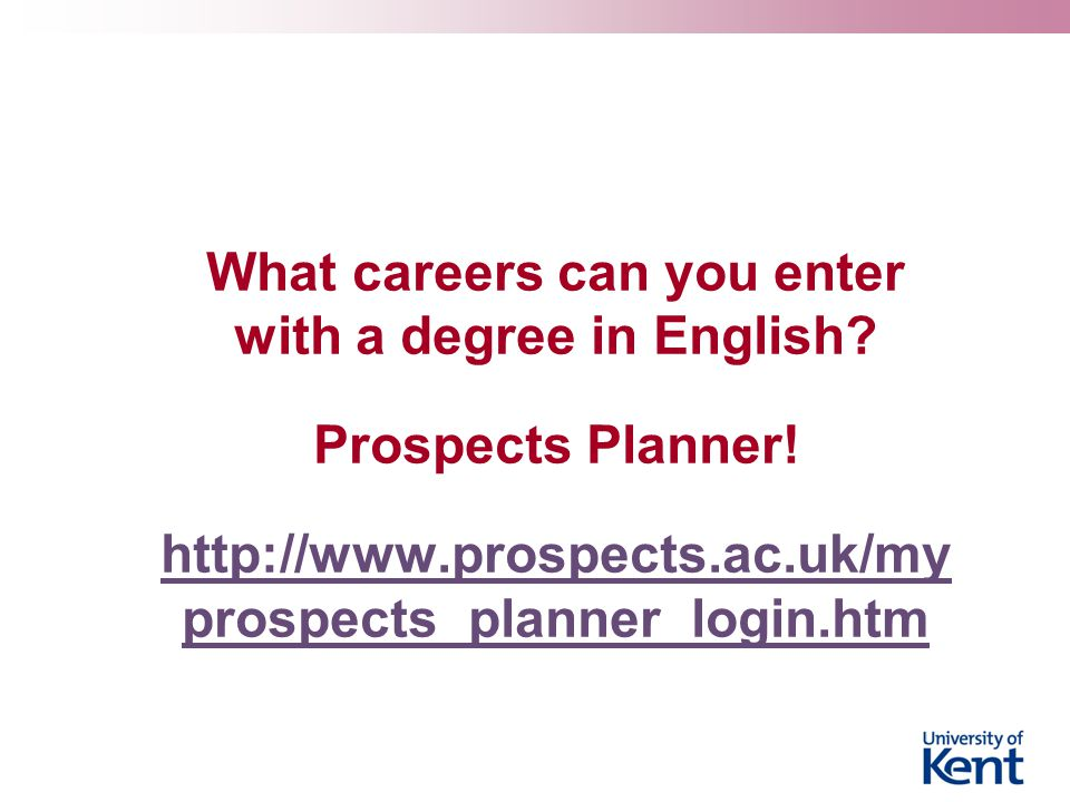 What careers can you enter with a degree in English? Prospects Planner! http://www.prospects.ac.uk/my prospects_planner_login.htm