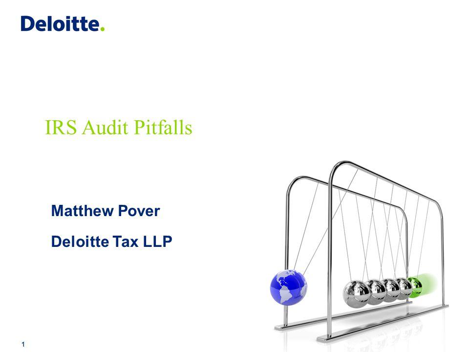 Copyright © 2014 Deloitte Tax LLP. All rights reserved. 1 IRS Audit Pitfalls Matthew Pover Deloitte Tax LLP