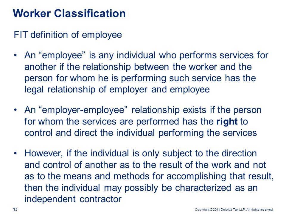 """Copyright © 2014 Deloitte Tax LLP. All rights reserved. 13 Worker Classification FIT definition of employee An """"employee"""" is any individual who perfor"""