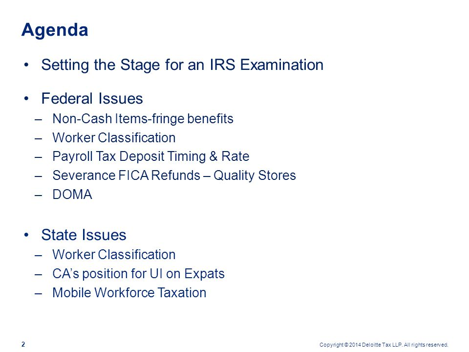 Copyright © 2014 Deloitte Tax LLP. All rights reserved. 2 Agenda Setting the Stage for an IRS Examination Federal Issues –Non-Cash Items-fringe benefi