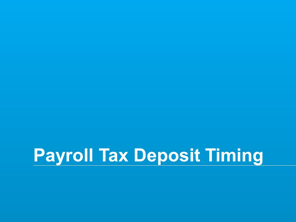 Copyright © 2014 Deloitte Tax LLP. All rights reserved. 30 Payroll Tax Deposit Timing